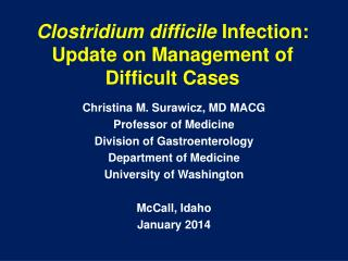 Clostridium difficile  Infection: Update on Management of Difficult Cases