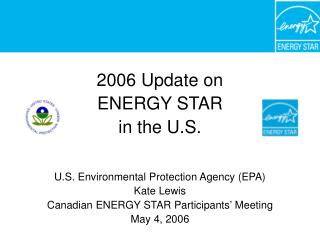 2006 Update on  ENERGY STAR  in the U.S. U.S. Environmental Protection Agency (EPA) Kate Lewis