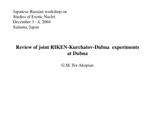 Japanese-Russian workshop on Studies of Exotic Nuclei December 3 - 4, 2004 Saitama, Japan