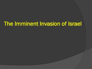 The Imminent Invasion of Israel