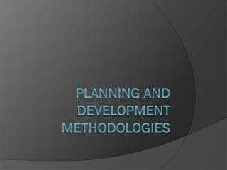PLANNING AND DEVELOPMENT METHODOLOGIES