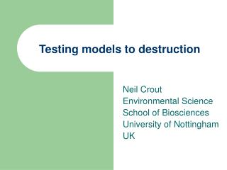 Testing models to destruction