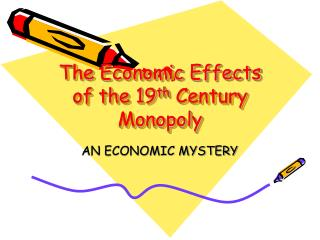 The Economic Effects of the 19 th  Century Monopoly