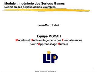 Module : Ingénierie des  Serious Games Définition des  serious games , exemples