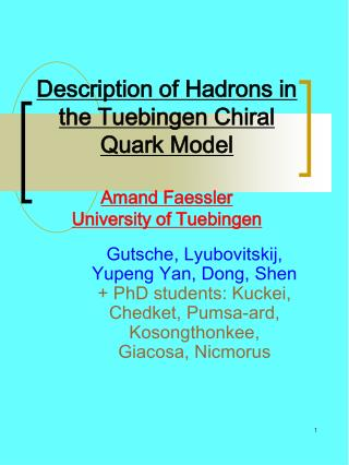 Description of Hadrons in the Tuebingen Chiral Quark Model Amand Faessler University of Tuebingen