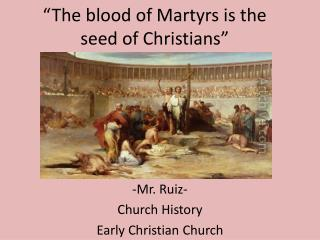 """The blood of Martyrs is the seed of Christians"""