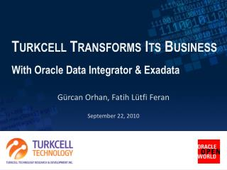 Turkcell Transforms Its Business With Oracle Data  Integrator  &  Exadata