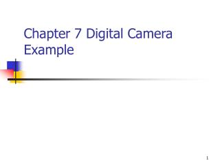 Chapter 7 Digital Camera Example