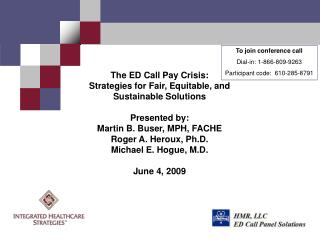 The ED Call Pay Crisis: Strategies for Fair, Equitable, and Sustainable Solutions Presented by: Martin B. Buser, MPH, FA