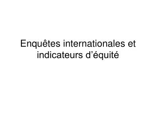 Enquêtes internationales et indicateurs d'équité