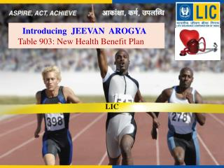 Introducing  JEEVAN  AROGYA Table 903: New Health Benefit Plan