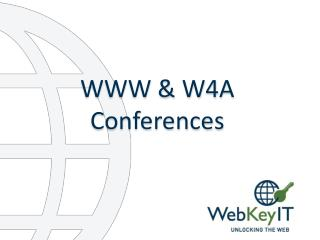 WWW &  W4A Conferences