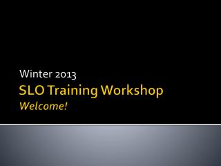 SLO Training Workshop Welcome!