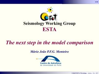 Seismology Working Group ESTA The next step in the model comparison Mário João P.F.G. Monteiro