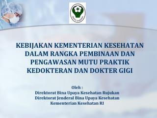 Oleh : Direktorat Bina  Upaya Kesehatan Rujukan Direktorat Jenderal Bina  Upaya Kesehatan