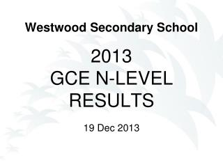 2013 GCE N-LEVEL  RESULTS
