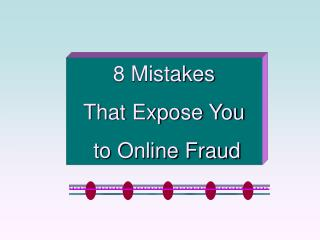 8 Mistakes That Expose You  to Online Fraud