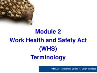 Module 2 Work Health and Safety Act (WHS)  Terminology