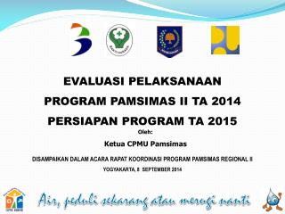 EVALUASI PELAKSANAAN PROGRAM  PAMSIMAS II TA  2014 PERSIAPAN  PROGRAM TA  2015