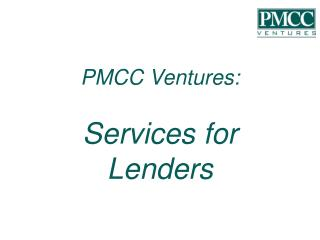 PMCC Ventures:  Services for Lenders