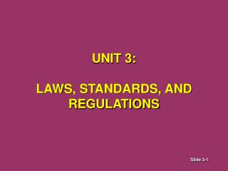 UNIT 3: LAWS, STANDARDS, AND REGULATIONS