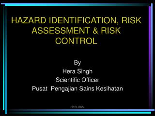 HAZARD IDENTIFICATION, RISK ASSESSMENT & RISK CONTROL