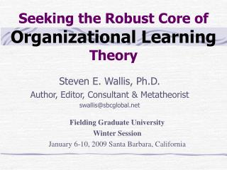 Seeking the Robust Core of  Organizational Learning  Theory