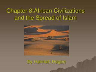 Chapter 8:African Civilizations and the Spread of Islam