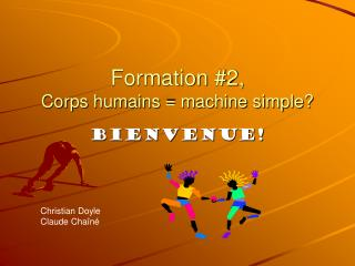 Formation #2, Corps humains = machine simple?