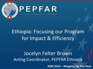 Ethiopia: Focusing our Program for  Impact & Efficiency Jocelyn  Felter  Brown