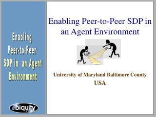 Enabling Peer-to-Peer SDP in  an Agent Environment University of Maryland Baltimore County USA