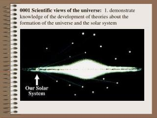 0001 Scientific views of the universe:   1.  demonstrate knowledge of the development of theories about the formation of