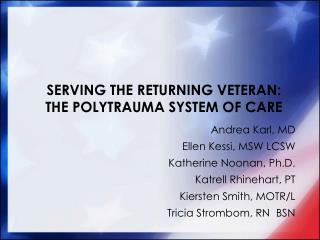 SERVING THE RETURNING VETERAN:  THE POLYTRAUMA SYSTEM OF CARE