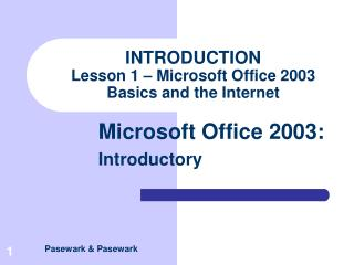 INTRODUCTION  Lesson 1   Microsoft Office 2003 Basics and the Internet