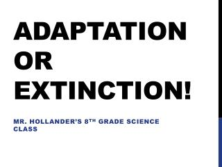 Adaptation or Extinction!