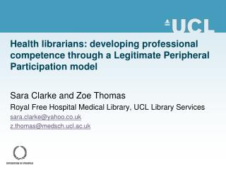 Sara Clarke and Zoe Thomas Royal Free Hospital Medical Library, UCL Library Services