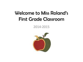 W elcome to Miss Roland's  First Grade Classroom
