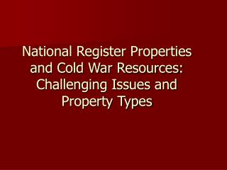 National Register Properties and Cold War Resources: Challenging Issues and Property Types