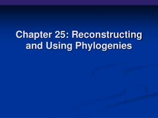 Chapter 25: Reconstructing and Using Phylogenies