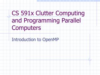 CS 591x Clutter Computing and Programming Parallel Computers