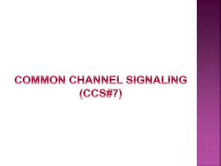 COMMON CHANNEL SIGNALING (CCS#7)
