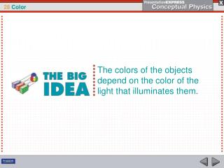 The colors of the objects depend on the color of the light that illuminates them.