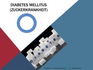 Diabetes Mellitus ( ZuckerKrankheit )