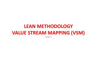LEAN METHODOLOGY  VALUE STREAM MAPPING (VSM) Version: 1