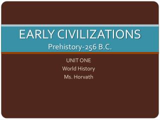 EARLY CIVILIZATIONS Prehistory-256 B.C.