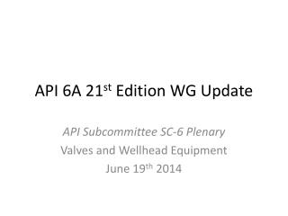 API 6A 21 st  Edition WG Update