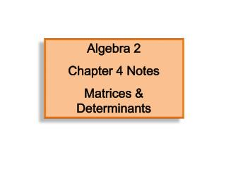 Algebra  2 Chapter  4 Notes Matrices & Determinants