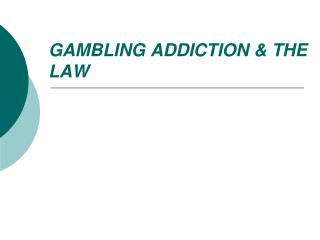 GAMBLING ADDICTION & THE  LAW