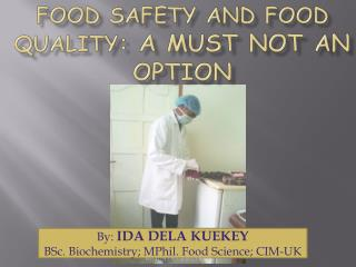 FOOD SAFETY AND FOOD QUALITY : A MUST NOT AN OPTION