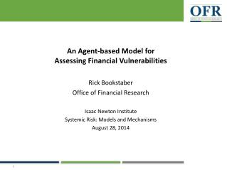 An Agent-based Model  for Assessing  Financial Vulnerabilities Rick Bookstaber